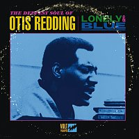 Otis Redding – Lonely & Blue: The Deepest Soul of Otis Redding