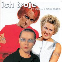 Ich Troje – 1CD Po Piate... A Niech Gadaja