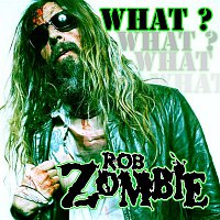 Rob Zombie – What?