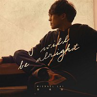 Michael Lai – I Will Be Alright