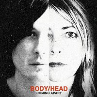 Body, Head – Coming Apart