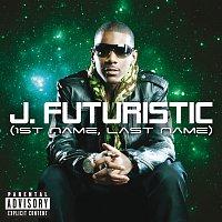 J. Futuristic – 1st Name, Last Name