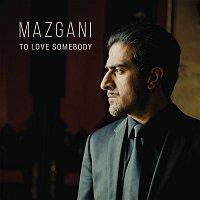 Mazgani – To Love Somebody