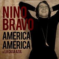 Nino Bravo, La Casa Azul – América América