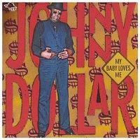 Johnny Dollar – My Baby Loves Me
