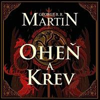 František Dočkal – Martin: Oheň a krev. Historie targaryenských králů v Západozemí I. MP3