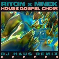 Riton, MNEK, The House Gospel Choir – Deeper (DJ Haus Remix)