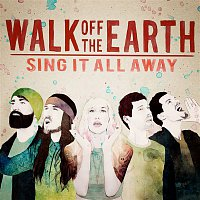 Walk Off The Earth – Sing It All Away
