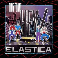 Hey! Elastica – This Town
