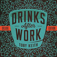 Toby Keith – Drinks After Work [Deluxe Edition]