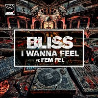 BLISS, Fem Fel – I Wanna Feel