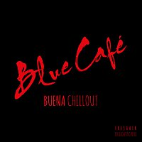 Blue Cafe – Buena CHILLOUT