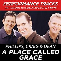 Phillips, Craig & Dean – A Place Called Grace [Performance Tracks]