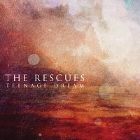 The Rescues – Teenage Dream