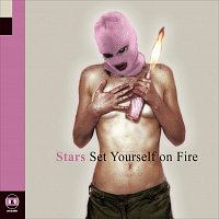 Stars – Set Yourself on Fire
