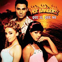 Hot Banditoz – Que Si, Que No