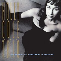 Holly Cole – Blame It On My Youth