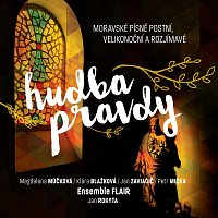 Ensemble Flair – Hudba pravdy - Moravské písně postní, velikonoční a rozjímavé