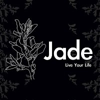 Jade – Live Your Life