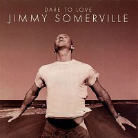 Jimmy Somerville – Dare to Love