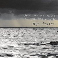 Chip Taylor – Block Out The Sirens of This Lonely World