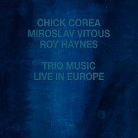 Chick Corea, Miroslav Vitouš, Roy Haynes – Trio Music, Live In Europe