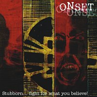 ONSET – Stubborn ... fight for what you believe