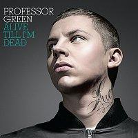 Professor Green – Alive Till I'm Dead