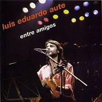 Luis Eduardo Aute – Entre amigos (Live)