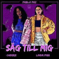 Pablo Paz, Linda Pira, Cherrie – Sag till mig