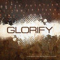 Cornerstone Sanctuary Choir – Glorify