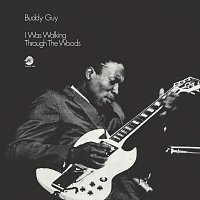 Buddy Guy – I Was Walking Through The Woods [Expanded Edition]