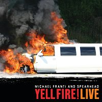 Michael Franti & Spearhead – Yell Fire! Live