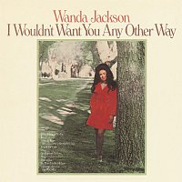 Wanda Jackson – I Wouldn't Want You Any Other Way