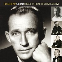 Bing Crosby – So Rare: Treasures From The Crosby Archive