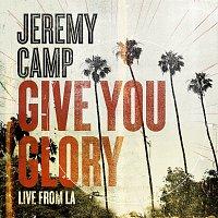 Jeremy Camp – Give You Glory [Live From LA]