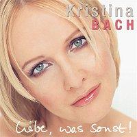 Kristina Bach – Liebe, was sonst!