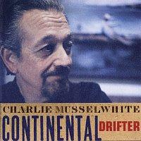 Charlie Musselwhite – Continental Drifter
