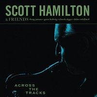 Scott Hamilton & Friends – Across The Tracks
