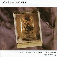 Love & Money – Cheap Pearls And Whisky Dreams: The Best Of