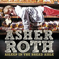 Asher Roth – Asleep In The Bread Aisle [Expanded Edition]