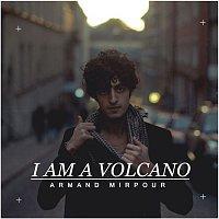 Armand Mirpour – I Am A Volcano