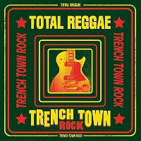Various Artists.. – Total Reggae: Trench Town Rock
