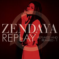 Zendaya – Replay [Replayed and Remixed - 1]