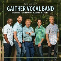 Gaither Vocal Band – Good Things Take Time