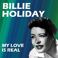 Billie Holiday – My Love Is Real