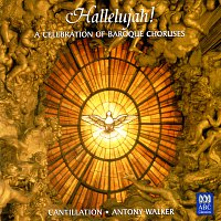 Cantillation, Antony Walker, Orchestra of the Antipodes – Hallelujah! A Celebration Of Baroque Choruses