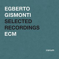 Egberto Gismonti – Selected Recordings
