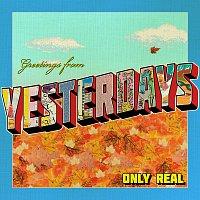 Only Real – Yesterdays
