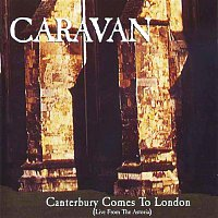 Caravan – Canterbury Comes to London (Live from The Astoria)